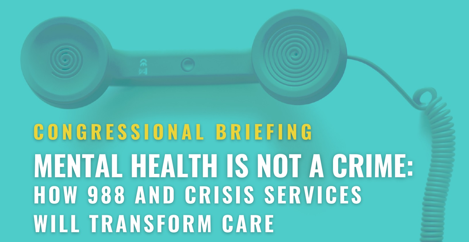 National Response Congressional Briefing Series - Mental Health is Not a Crime: How 988 and Crisis Services Will Transform Care
