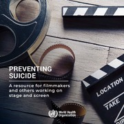 WHO: Preventing Suicide - A Resource for Filmmakers and Others Working on Stage and Screen